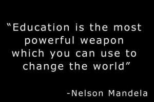 Educação é a arma mais poderosa que você pode usar para mudar o mundo - Nelson Mandela